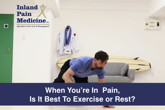 When You're In  Pain, Is It Best To Exercise or Rest?