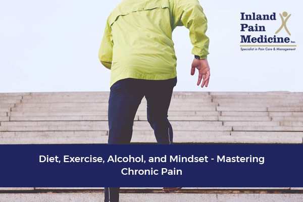Diet, Exercise, Alcohol, and Mindset – Mastering Chronic Pain