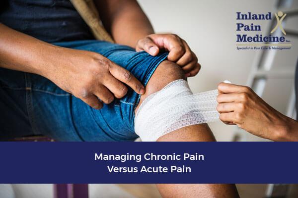 Managing Chronic Pain vs. Acute Pain