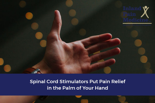 Spinal Cord Stimulators Put Pain Relief In Your the Palm of Your Hands